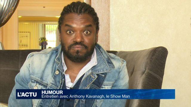 Anthony Kavanagh, le Show Man
