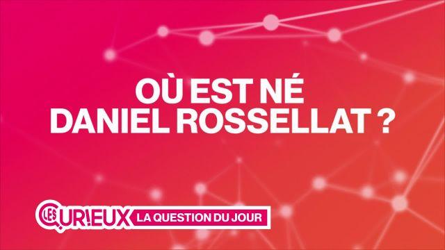 Où est né Daniel Rossellat ?