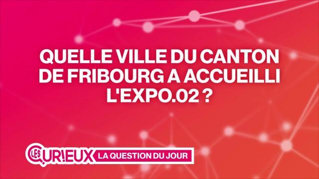 Quelle ville du canton de Fribourg a accueilli l'Expo.02 ?