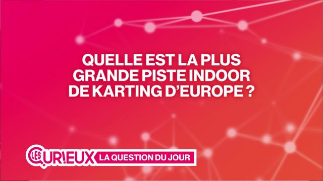 Quelle est la plus grande piste indoor de karting d'Europe ?