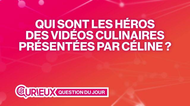 Qui sont les héros des vidéos culinaires dont parle Céline ?