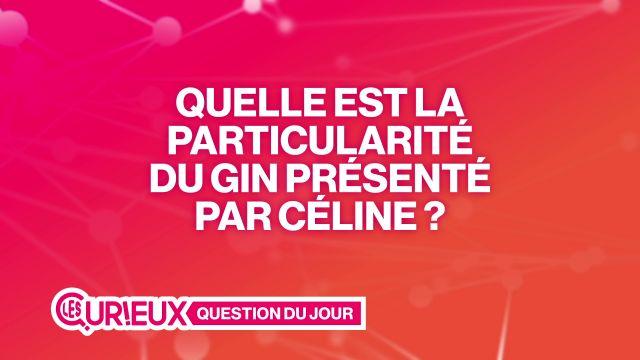 Quelle est la particularité de ce gin présenté par Céline ?