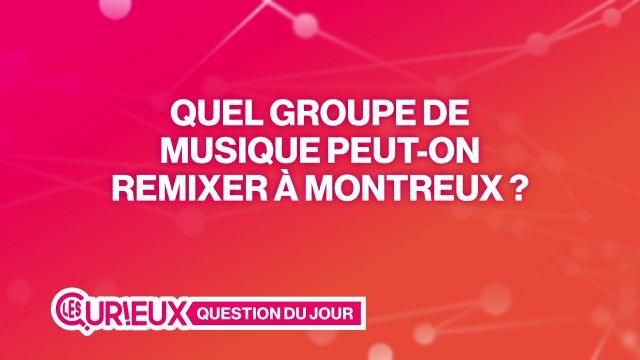 Quel groupe de musique peut-on remixer à Montreux ?