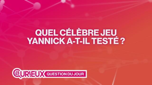 Quel célèbre jeu Yannick a-t-il testé ?