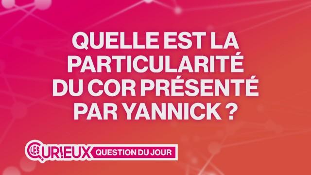Quelle est la particularité du cor présenté par Yannick ?