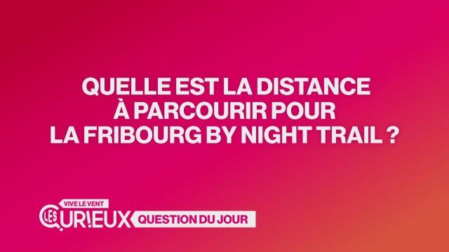 Quelle est la distance de la Fribourg ByNight Trail ?