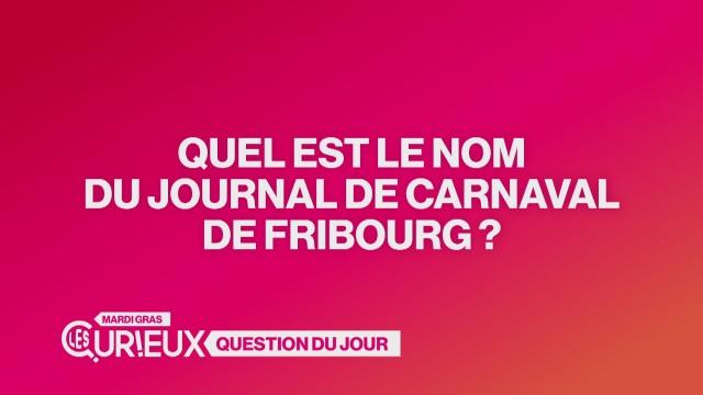 Quel est le nom du journal de carnaval de Fribourg ?