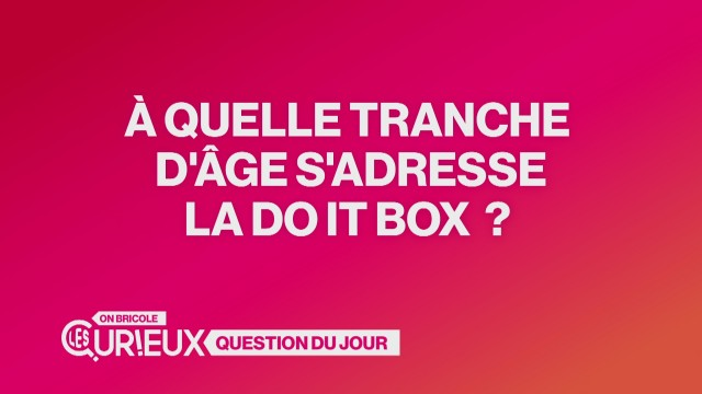 À quelle tranche d'âge s'adresse la Do It Box ?