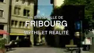 La Basse-Ville de Fribourg - Mythe et réalité - Part. 2