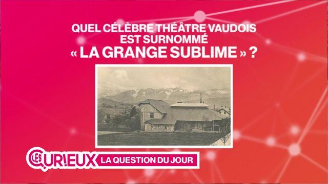 """Quel théâtre vaudois est surnommé """"la Grange Sublime"""" ?"""