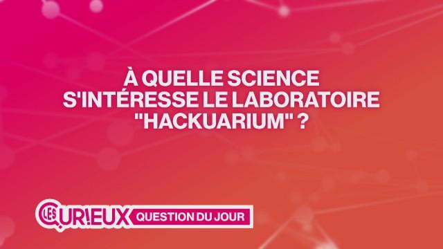 """À quelle science s'intéresse le laboratoire """"Hackuarium"""" ?"""