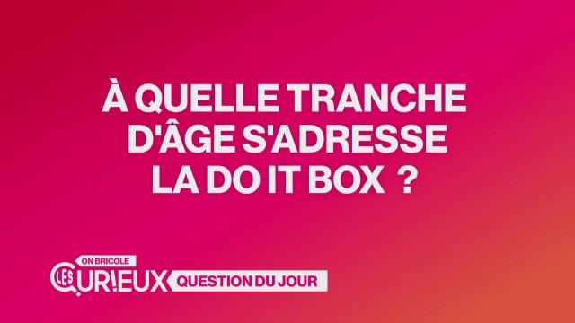 À quelle tranche d'âge s'adresse la Do It Box ?